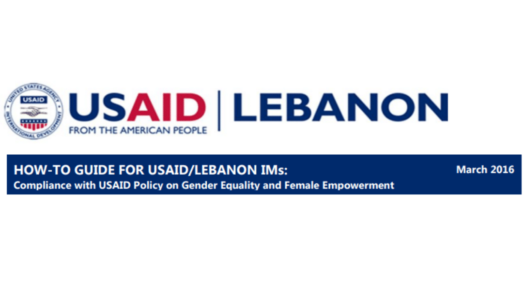 How-To Guide for USAID/Lebanon IMs: Compliance with USAID Policy on Gender Equality and Female Empowerment
