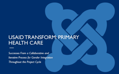Successes From a Collaborative and Iterative Process for Gender Integration, USAID Transform: Primary Health Care Project