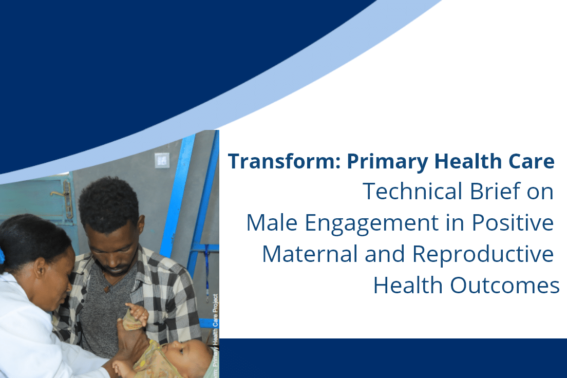 Transform: Primary Health Care Technical Brief on Male Engagement in Positive Maternal and Reproductive Health Outcomes
