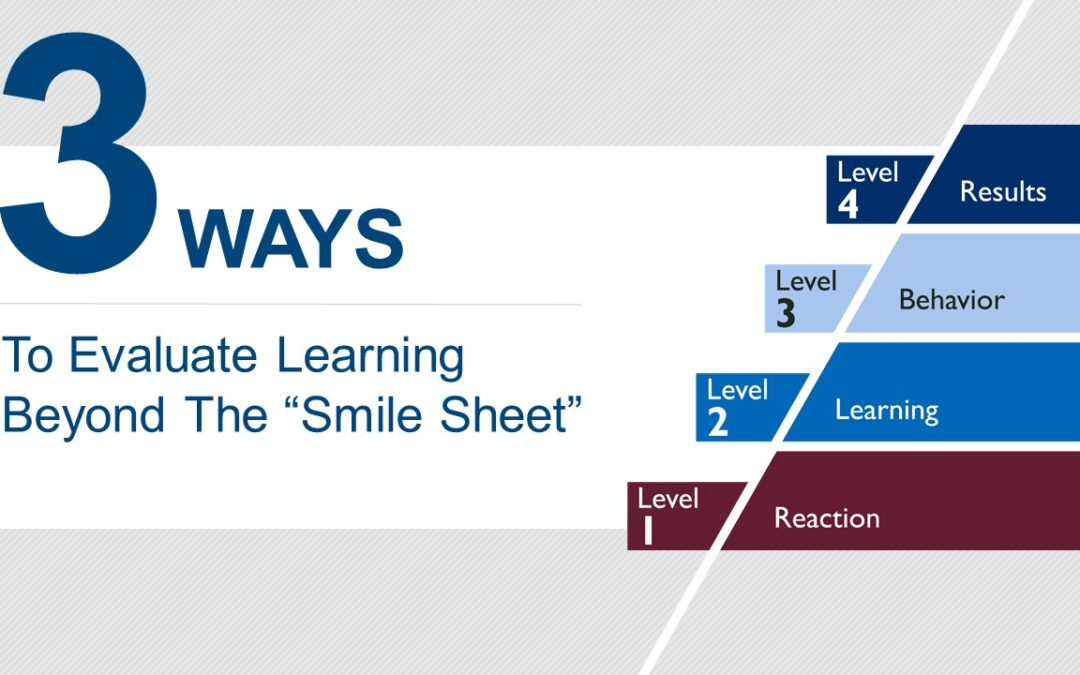 """Three Ways to Evaluate Learning Beyond the """"Smile Sheet"""""""