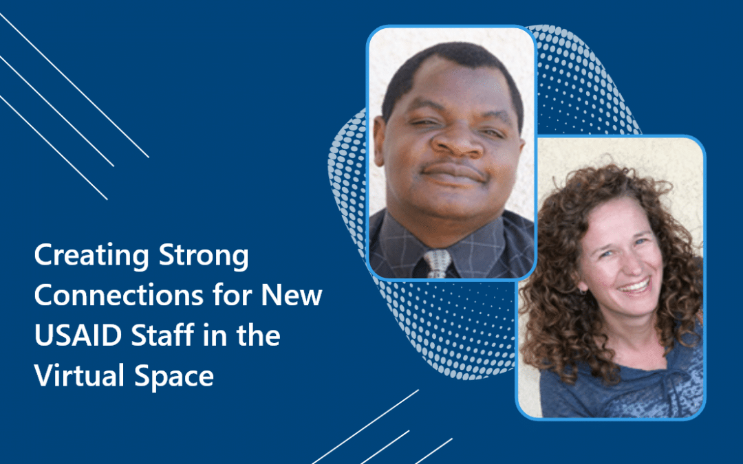 Creating Strong Connections for New USAID Staff in the Virtual Space
