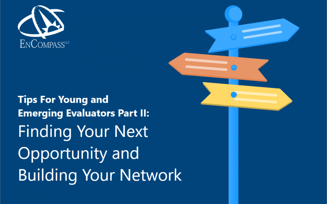 Employment Spotlight—Tips for Young and Emerging Evaluators (YEEs) Part II: Finding your next opportunity and building your network